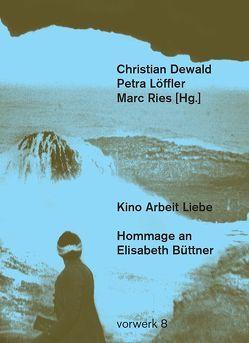 Kino Arbeit Liebe von Dewald,  Christian, Löffler,  Petra, Ries,  Marc