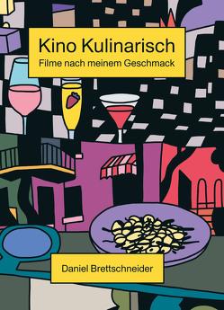 Kino Kulinarisch von Brettschneider,  Daniel