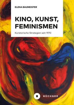 Kino, Kunst, Feminismen von Baumeister,  Elena