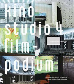 Kino Studio 4 – Filmpodium von Ehrat,  Fredi, Furler,  Andreas, Girod,  Martin, Helfenstein,  Heinrich, Rüegg,  Arthur, Schmed,  Silvio