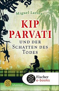 Kip Parvati und der Schatten des Todes von Fischer,  Martin B, Larrea,  Miguel