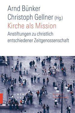 Kirche als Mission von Bünker,  Arnd, Gellner,  Christoph