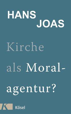 Kirche als Moralagentur? von Joas,  Hans