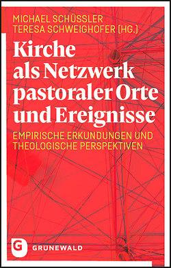Kirche als Netzwerk pastoraler Orte und Ereignisse von Dera,  Tobias, Moser,  Lukas, Schüßler,  Michael (Hrsg), Schweighöfer,  Teresa