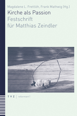 Kirche als Passion von Frettlöh,  Magdalene L, Mathwig,  Frank