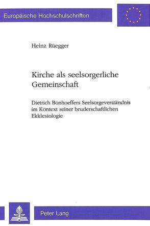 Kirche als seelsorgerliche Gemeinschaft von Rüegger,  Heinz