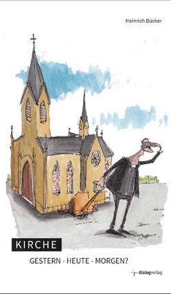 Kirche gestern – heute – morgen? von Bücker,  Heinrich