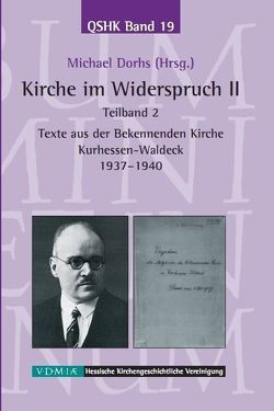 Kirche im Widerspruch Band II / Texte aus der Bekennenden Kirche Kurhessen-Waldeck 1937-1940 von Dorhs,  Michael