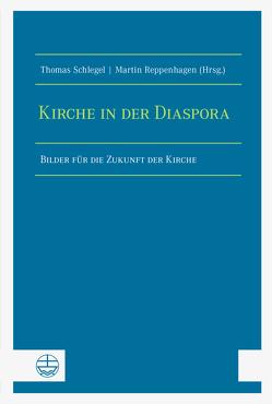 Kirche in der Diaspora von Reppenhagen,  Martin, Schlegel,  Thomas