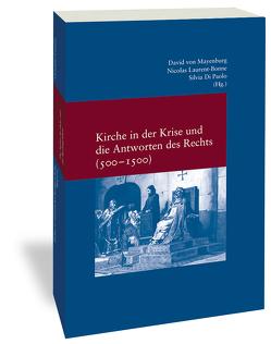 Kirche in der Krise und die Antworten des Rechts (500-1500) von Di Paolo,  Silvia, Laurent-Bonne,  Nicolas, von Mayenburg,  David