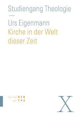 Kirche in der Welt dieser Zeit von Eigenmann,  Urs