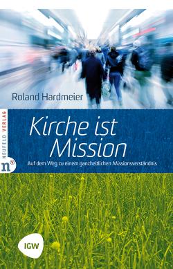 Kirche ist Mission von Hardmeier,  Roland