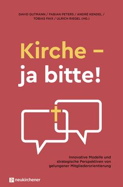 Kirche – ja bitte! von Faix,  Tobias, Gutmann,  David, Kendel,  André, Peters,  Fabian, Riegel,  Ulrich