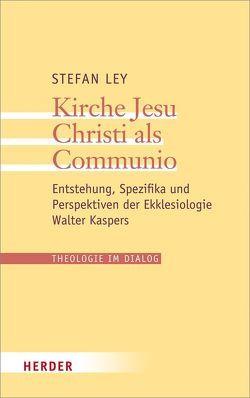 Kirche Jesu Christi als Communio von Ley,  Stefan