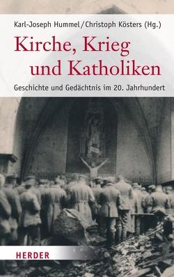 Kirche, Krieg und Katholiken von Hummel,  Karl-Joseph, Kösters,  Christoph