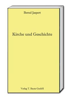 Kirche und Geschichte von Jaspert,  Bernd
