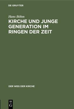 Kirche und junge Generation im Ringen der Zeit von Böhm,  Hans