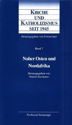 Kirche und Katholizismus seit 1945 / Naher Osten und Nordafrika von Suermann,  Harald