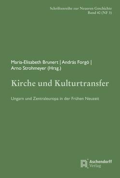 Kirche und Kulturtransfer von Brunert,  Maria-Elisabeth, Forgó,  András, Strohmeyer,  Arno