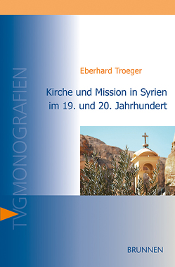 Kirche und Mission in Syrien im 19. und 20. Jahrhundert von Troeger,  Eberhard