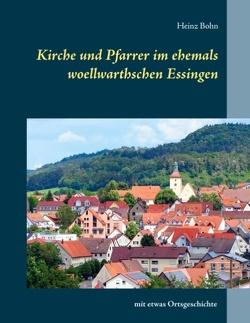 Kirche und Pfarrer im ehemals woellwarthschen Essingen von Bohn,  Heinz