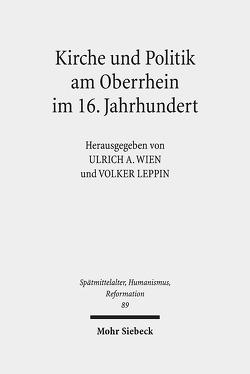 Kirche und Politik am Oberrhein im 16. Jahrhundert von Leppin,  Volker, Wien,  Ulrich A.