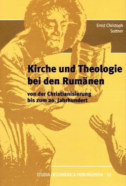 Kirche und Theologie bei den Rumänen von der Christianisierung bis zum 20. Jahrhundert von Suttner,  Ernst Ch