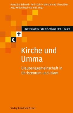 Kirche und Umma von Dziri,  Amir, Gharaibeh,  Mohammad, Middelbeck-Varwick,  Anja, Schmid,  Hansjörg