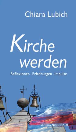 Kirche werden von Liesenfeld,  Stefan, Lubich,  Chiara