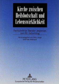 Kirche zwischen Heilsbotschaft und Lebenswirklichkeit von Lange,  Dietz, Widmann,  Peter