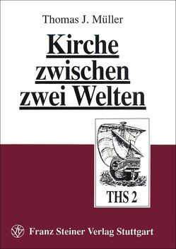 Kirche zwischen zwei Welten von Müller,  Thomas J.