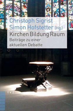 Kirchen Bildung Raum von Hofstetter,  Simon, Sigrist,  Christoph