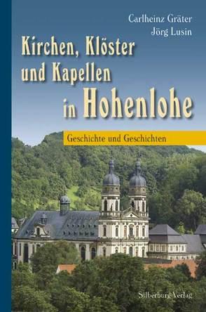 Kirchen, Klöster und Kapellen in Hohenlohe von Gräter,  Carlheinz, Lusin,  Jörg