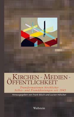 Kirchen – Medien – Öffentlichkeit von Bösch,  Frank, Hölscher,  Lucian