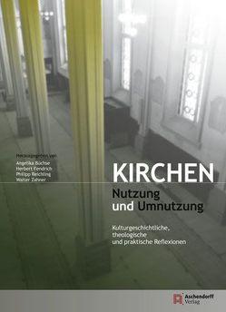 Kirchen – Nutzung und Umnutzung von Büchse,  Angelika, Fendrich,  Herbert, Reichling,  Philipp, Zahner,  Walter