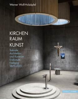 Kirchen Raum Kunst von Freiburg,  Erzdiözese, Wolf-Holzäpfel,  Werner