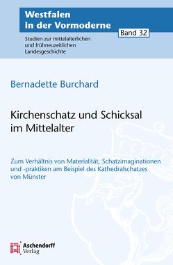 Kirchenschatz und Schicksal im Mittelalter von Burchard,  Bernadette