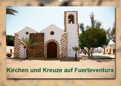Kirchen und Kreuze auf Fuerteventura (Wandkalender 2019 DIN A2 quer) von Heizmann bildkunschd,  Thomas