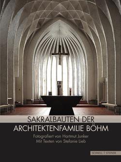 Sakralbauten der Architektenfamilie Böhm von Junker,  Hartmut, Lieb,  Stefanie