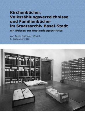 Kirchenbücher, Volkszählungsverzeichnisse und Familienbücher im Staatsarchiv Basel-Stadt von Duthaler,  Peter