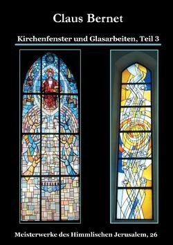 Kirchenfenster und Glasarbeiten, Teil 3 von Bernet,  Claus