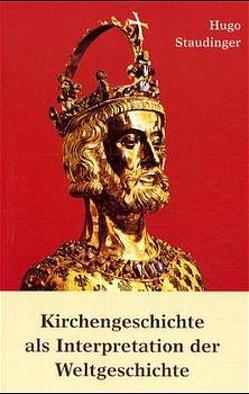 Kirchengeschichte als Interpretation der Weltgeschichte von Guillet,  Arnold, Staudinger,  Hugo