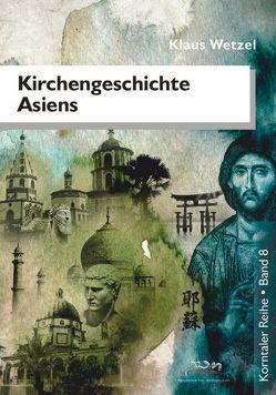 Kirchengeschichte Asiens von Wetzel,  Klaus
