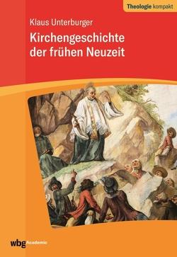 Kirchengeschichte der frühen Neuzeit von Unterburger,  Klaus