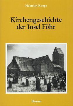 Kirchengeschichte der Insel Föhr von Koops,  Heinrich