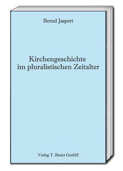 Kirchengeschichte im pluralistischen Zeitalter von Jaspert,  Bernd