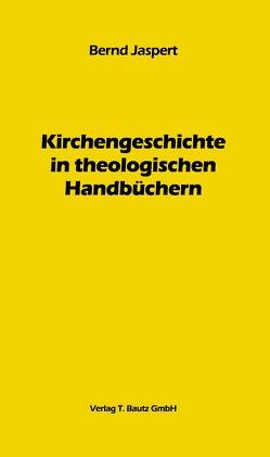 Kirchengeschichte in theologischen Handbüchern von Jaspert,  Bernd
