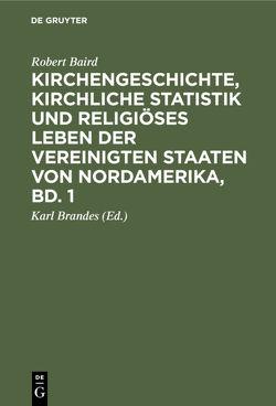 Kirchengeschichte, kirchliche Statistik und religiöses Leben der Vereinigten Staaten von Nordamerika, Bd. 1 von Baird,  Robert, Brandes,  Karl, Neander,  August