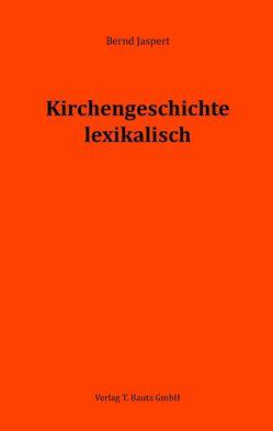 Kirchengeschichte lexikalisch von Jaspert,  Bernd