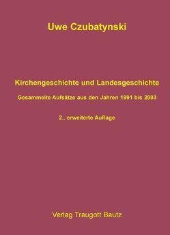 Kirchengeschichte und Landesgeschichte von Czubatynski,  Uwe